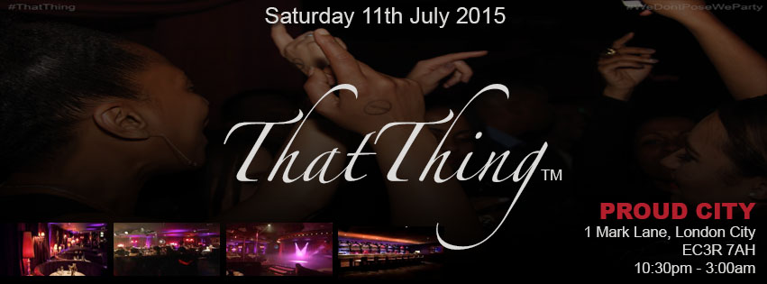 ThatThing @ Proud City Sat 11th July