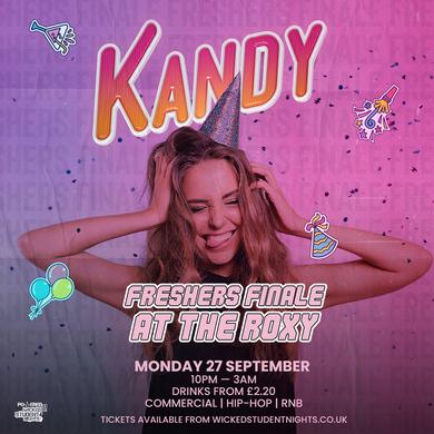 Kandy @ The Roxy - FRESHERS FINALE (£2.20 DRINKS)